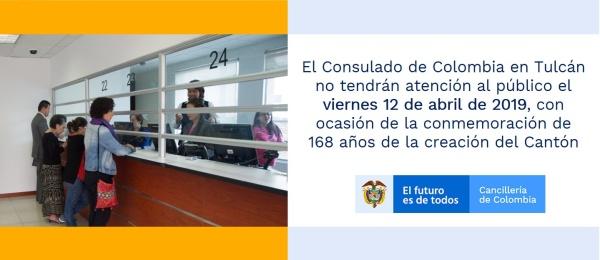 El Consulado de Colombia en Tulcán no tendrán atención al público el viernes 12 de abril de 2019, con ocasión de la conmemoración de 168 años de la creación del Cantón